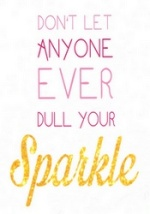 "Photo of an inspirational wall plaque with the message ""Don't let anyone EVER dull your sparkle."""