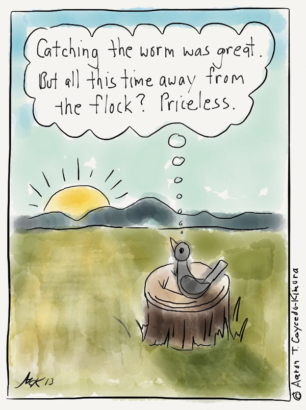 """Cartoon of solitary bird watching sunrise and thinking, """"Catching the worm was great. But all this time away from the flock? Priceless."""""""