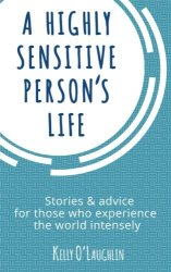 Cover of Kelly O'Laughlin's book, A highly Sensitive Person's Life