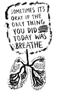 "A cartoon of lungs, with the words ""sometmes it's OK if the only thing you did today was breathe."""