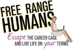 """Free range humans logo - photo of Marianne Cantwell with tagline """"Escape the career cage and live life on your terms."""""""